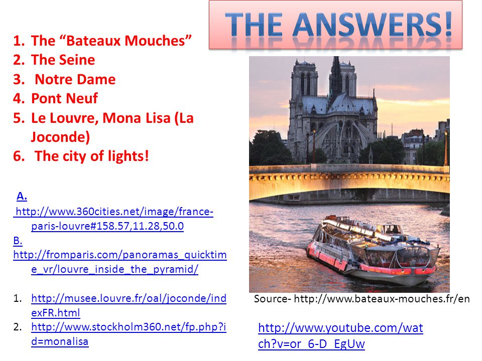 1.The Bateaux Mouches 2.The Seine 3. Notre Dame 4.Pont Neuf 5.Le Louvre, Mona Lisa (La Joconde) 6.