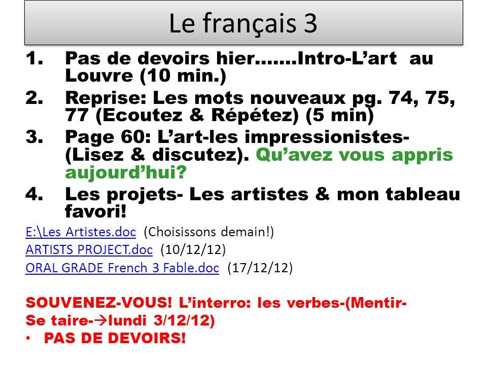 Le français 3 1.Pas de devoirs hier…….Intro-Lart au Louvre (10 min.) 2.Reprise: Les mots nouveaux pg.