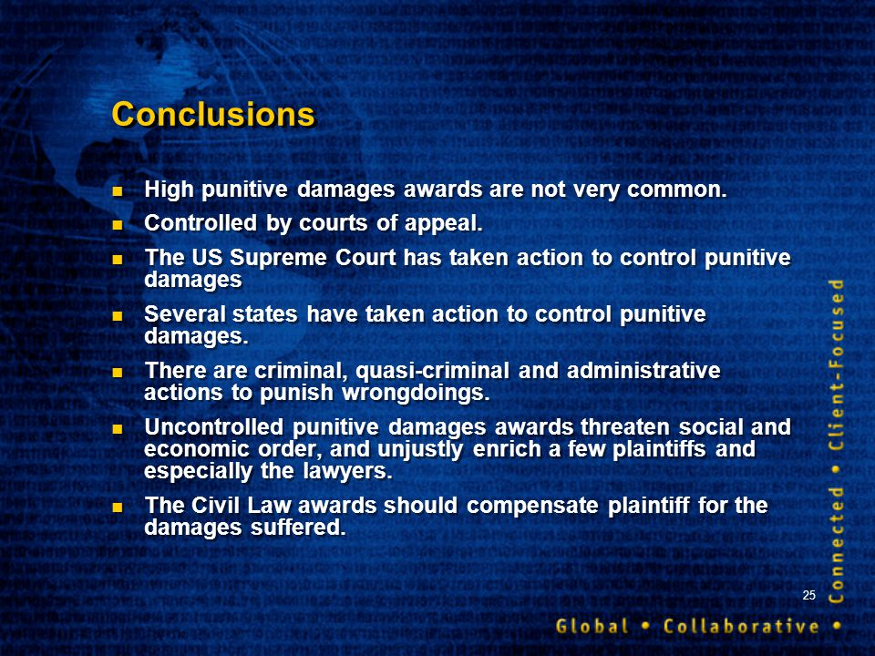 25 Conclusions High punitive damages awards are not very common. Controlled by courts of appeal. The US Supreme Court has taken action to control puni