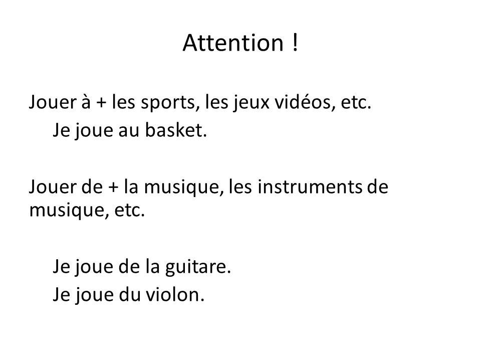 Attention . Jouer à + les sports, les jeux vidéos, etc.