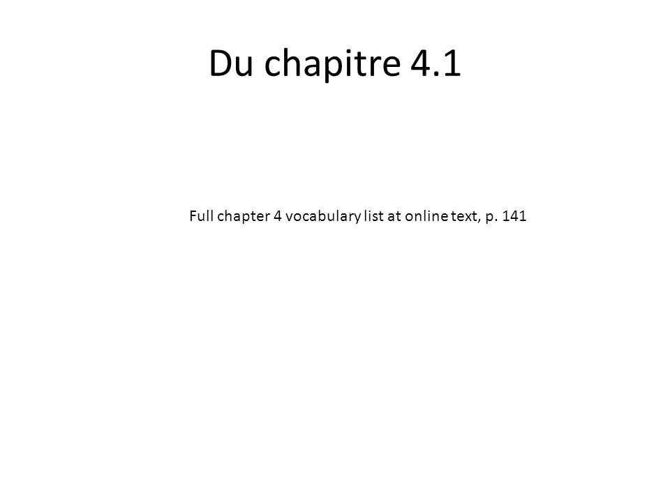 Du chapitre 4.1 Full chapter 4 vocabulary list at online text, p. 141