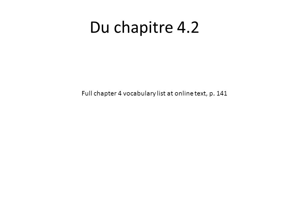 Du chapitre 4.2 Full chapter 4 vocabulary list at online text, p. 141