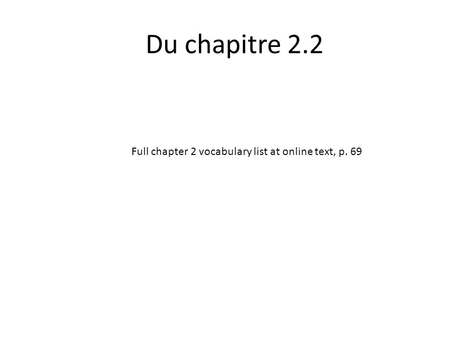 Du chapitre 2.2 Full chapter 2 vocabulary list at online text, p. 69