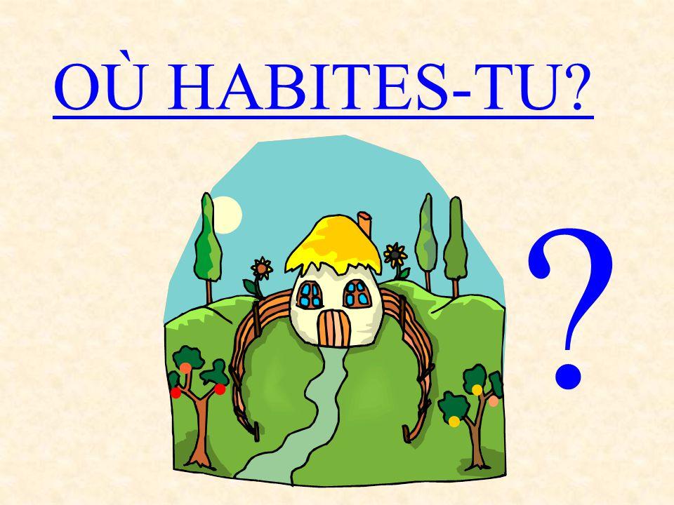 OÙ HABITES-TU? ?