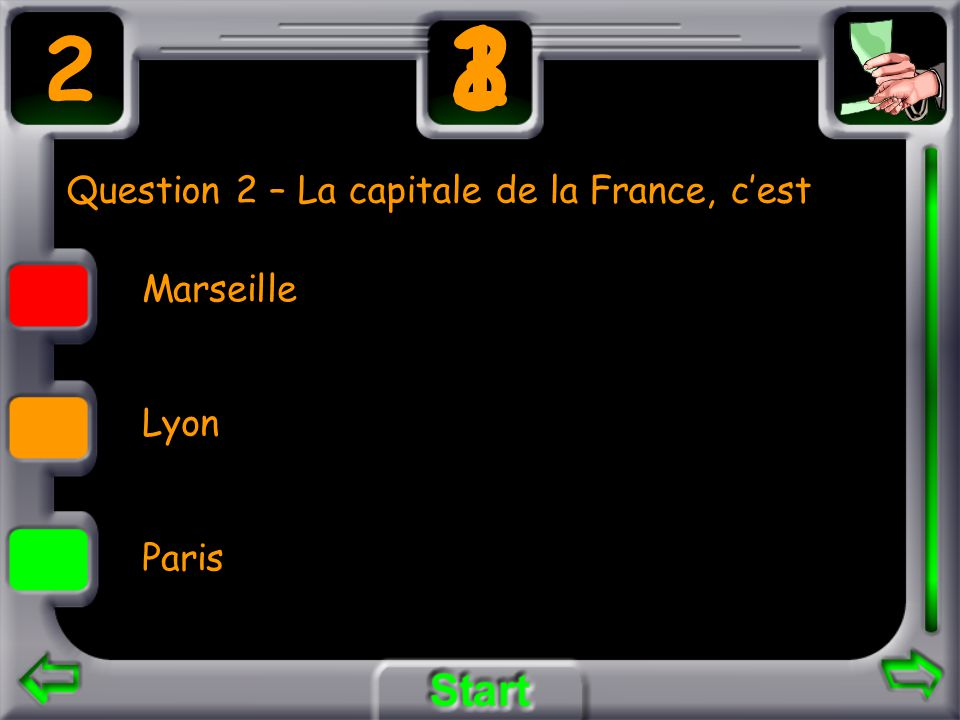 Question 2 – La capitale de la France, cest Marseille Lyon Paris 2 3 21