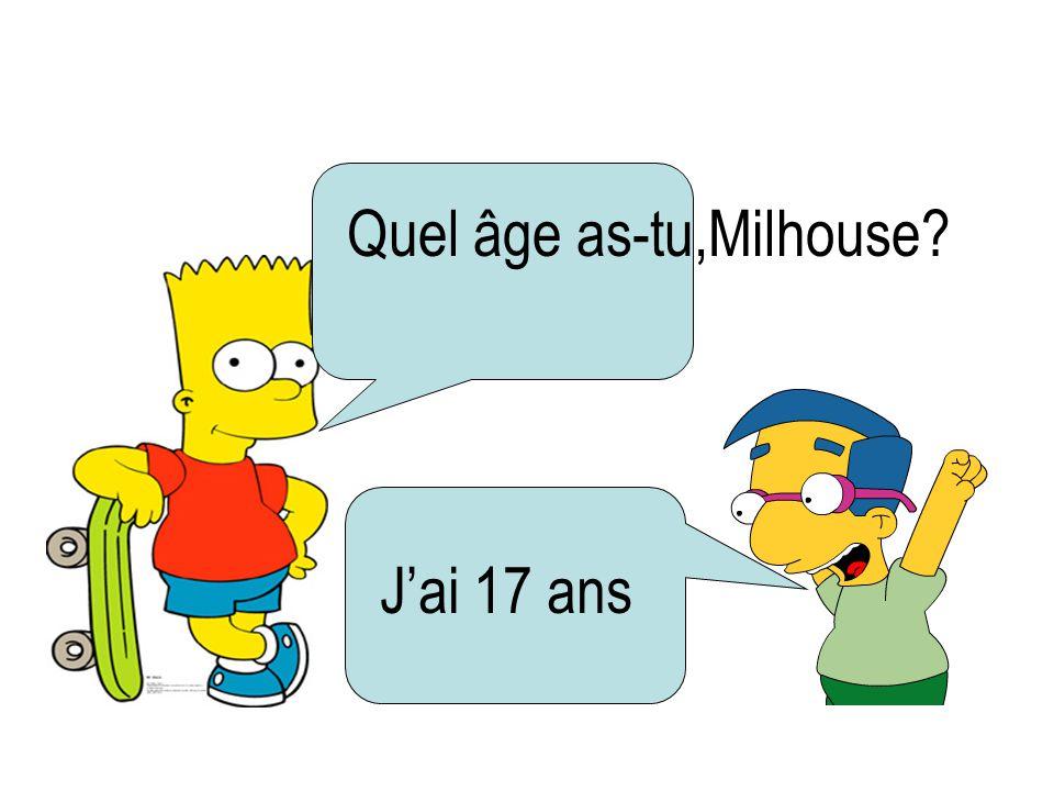 Quel âge as-tu,Milhouse? Jai 17 ans