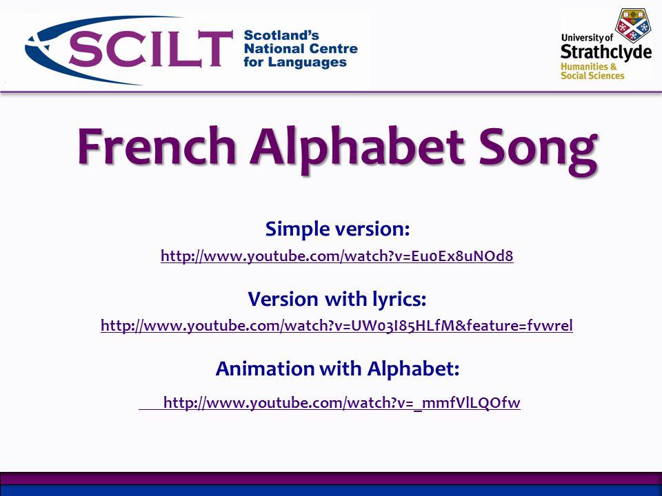 French Alphabet Song Simple version: http://www.youtube.com/watch?v=Eu0Ex8uNOd8 Version with lyrics: http://www.youtube.com/watch?v=UW03I85HLfM&feature=fvwrel Animation with Alphabet: http://www.youtube.com/watch?v=_mmfVlLQOfw