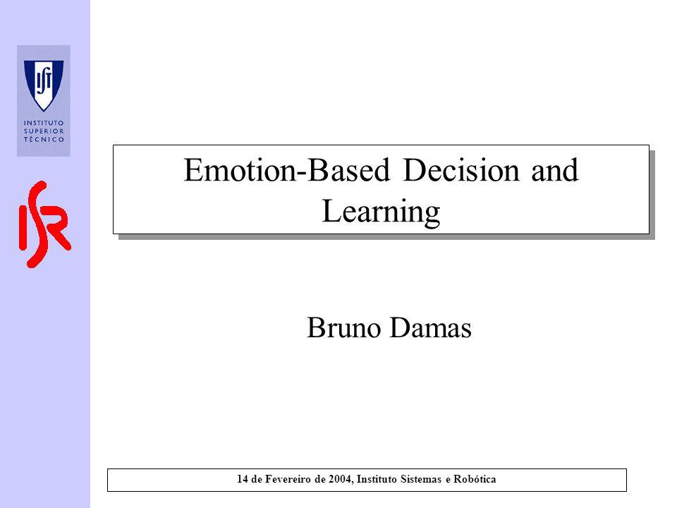 14 de Fevereiro de 2004, Instituto Sistemas e Robótica Emotion-Based Decision and Learning Bruno Damas
