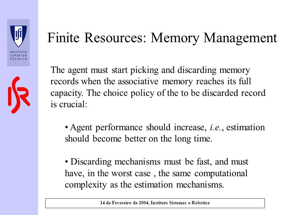14 de Fevereiro de 2004, Instituto Sistemas e Robótica Finite Resources: Memory Management The agent must start picking and discarding memory records when the associative memory reaches its full capacity.