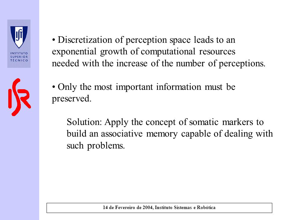 14 de Fevereiro de 2004, Instituto Sistemas e Robótica Discretization of perception space leads to an exponential growth of computational resources needed with the increase of the number of perceptions.
