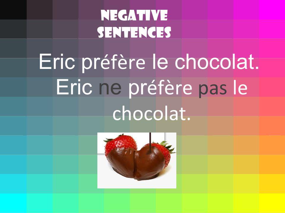 Eric pr éfère le chocolat. Eric ne pr éfère pas le chocolat. Negative sentences