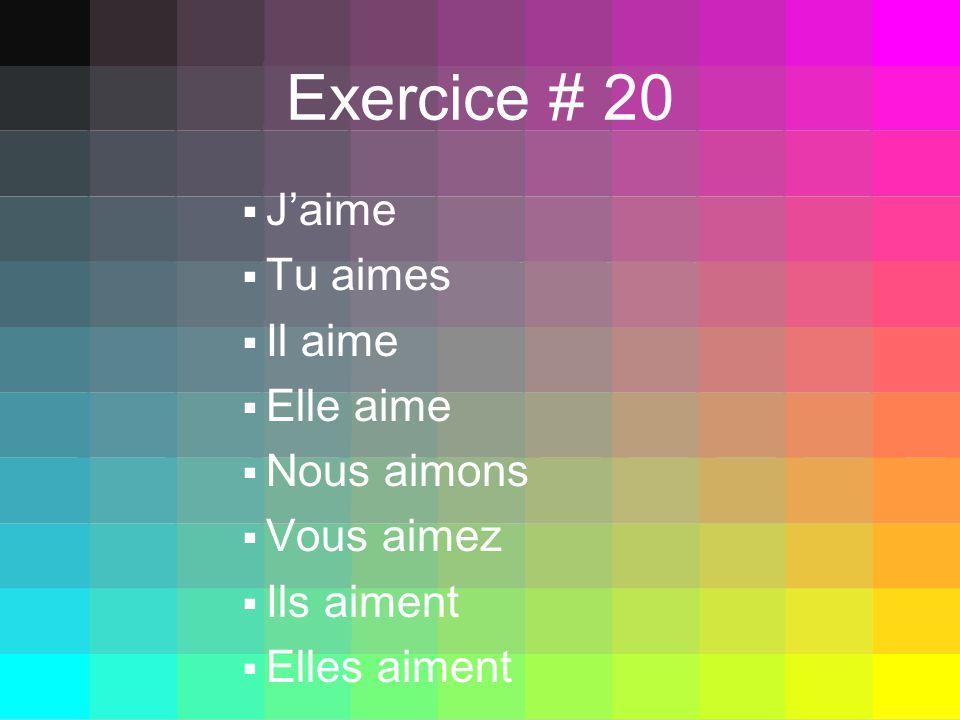 Exercice # 20 Jaime Tu aimes Il aime Elle aime Nous aimons Vous aimez Ils aiment Elles aiment