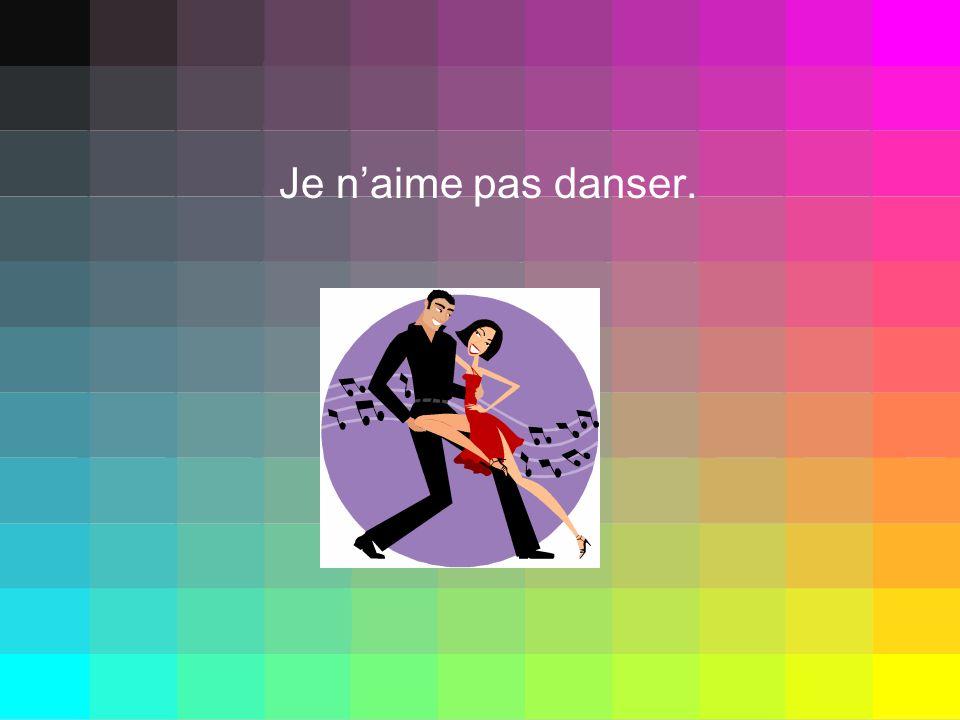 Je naime pas danser.