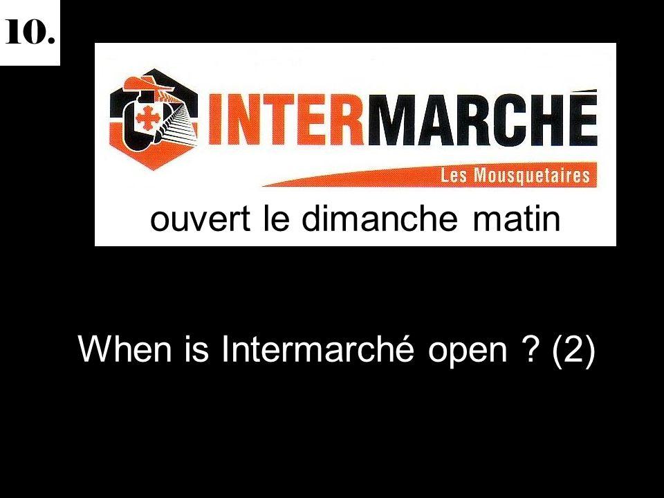 10. When is Intermarché open (2) ouvert le dimanche matin