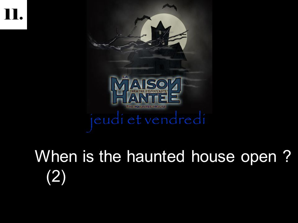 11. When is the haunted house open (2) jeudi et vendredi