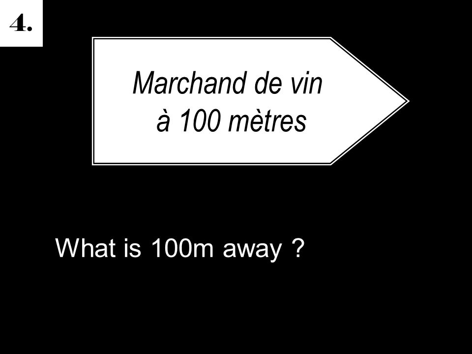 4. What is 100m away Marchand de vin à 100 mètres