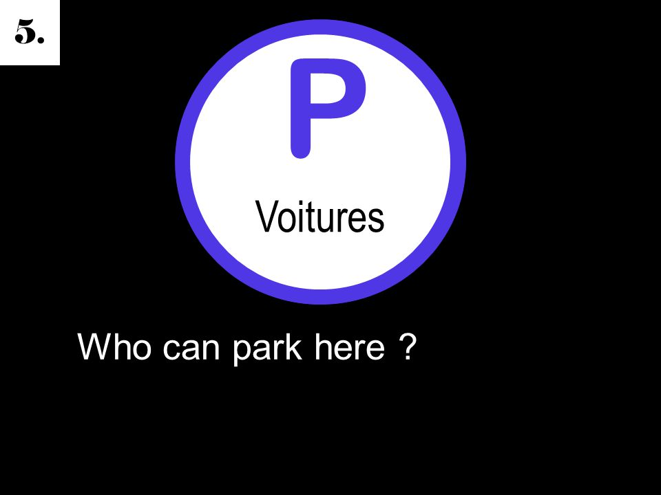5. Who can park here P Voitures