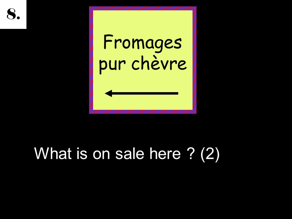 8. What is on sale here (2) Fromages pur chèvre