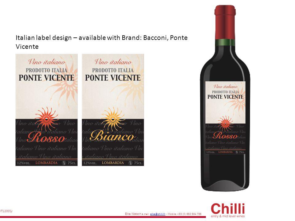 Elke Walsch e.mail: elke@chilli.fr - Mobile: +33 (0) 650 564 785elke@chilli.fr IT12002J Italian label design – available with Brand: Bacconi, Ponte Vicente, Fiori