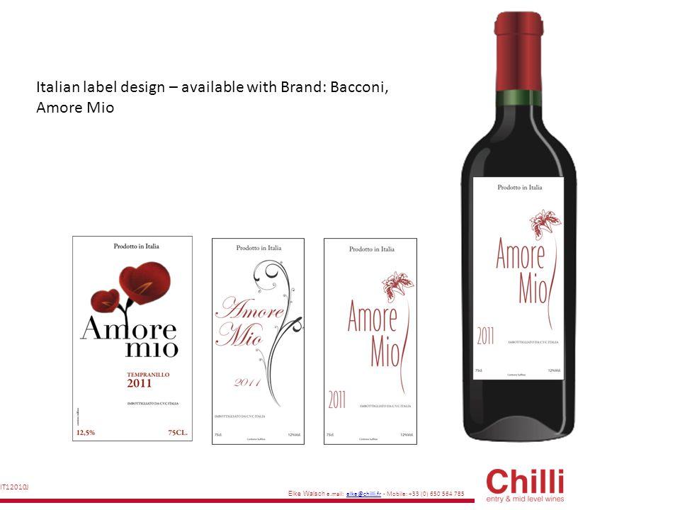 Elke Walsch e.mail: elke@chilli.fr - Mobile: +33 (0) 650 564 785elke@chilli.fr IT12013J Italian label design – available with Brand: Bacconi, DELTORO