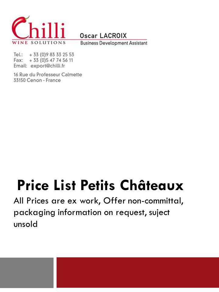 Price List Petits Châteaux All Prices are ex work, Offer non-committal, packaging information on request, suject unsold