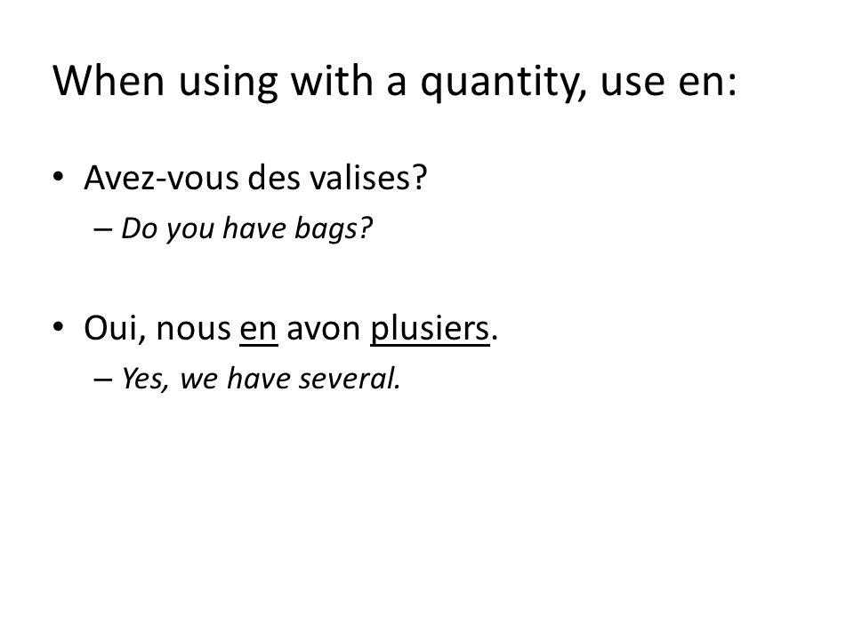 When using with a quantity, use en: Avez-vous des valises.