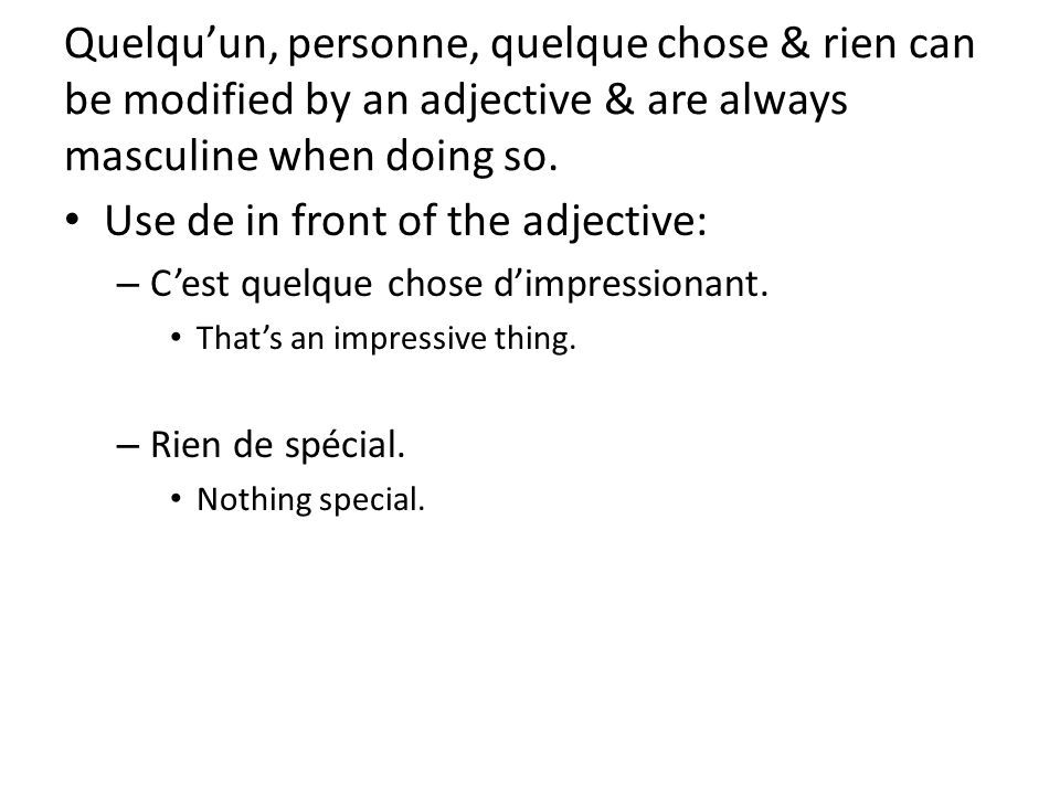 Quelquun, personne, quelque chose & rien can be modified by an adjective & are always masculine when doing so.