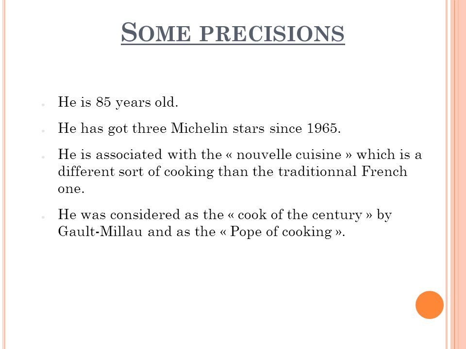 S OME PRECISIONS He is 85 years old. He has got three Michelin stars since 1965.