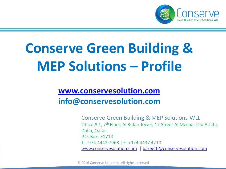 Conserve Green Building & MEP Solutions – Profile www.conservesolution.com info@conservesolution.com www.conservesolution.com © 2016 Conserve Solution