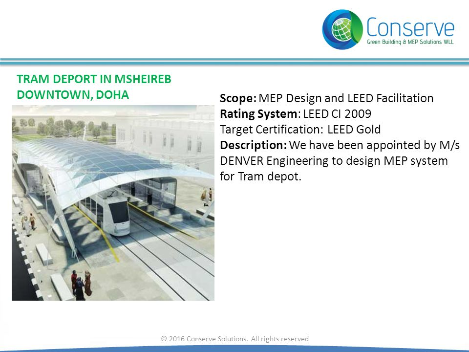 © 2016 Conserve Solutions. All rights reserved TRAM DEPORT IN MSHEIREB DOWNTOWN, DOHA Scope: MEP Design and LEED Facilitation Rating System: LEED CI 2