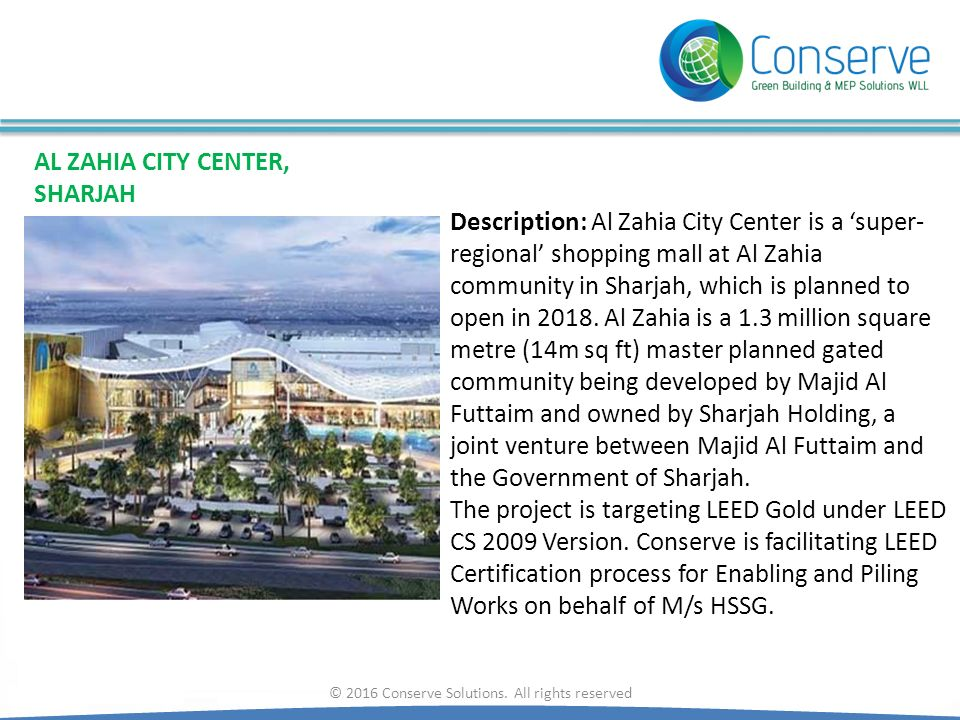 © 2016 Conserve Solutions. All rights reserved AL ZAHIA CITY CENTER, SHARJAH Description: Al Zahia City Center is a 'super- regional' shopping mall at