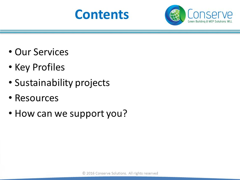 Contents Our Services Key Profiles Sustainability projects Resources How can we support you? © 2016 Conserve Solutions. All rights reserved