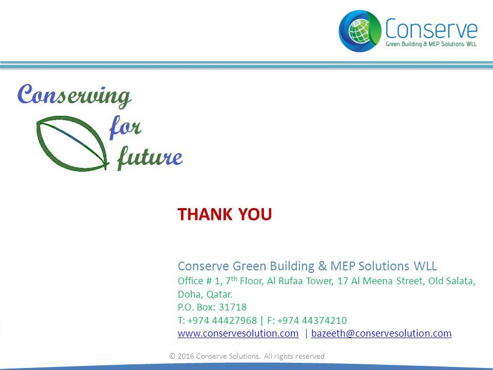Conserve Green Building & MEP Solutions WLL Office # 1, 7 th Floor, Al Rufaa Tower, 17 Al Meena Street, Old Salata, Doha, Qatar.