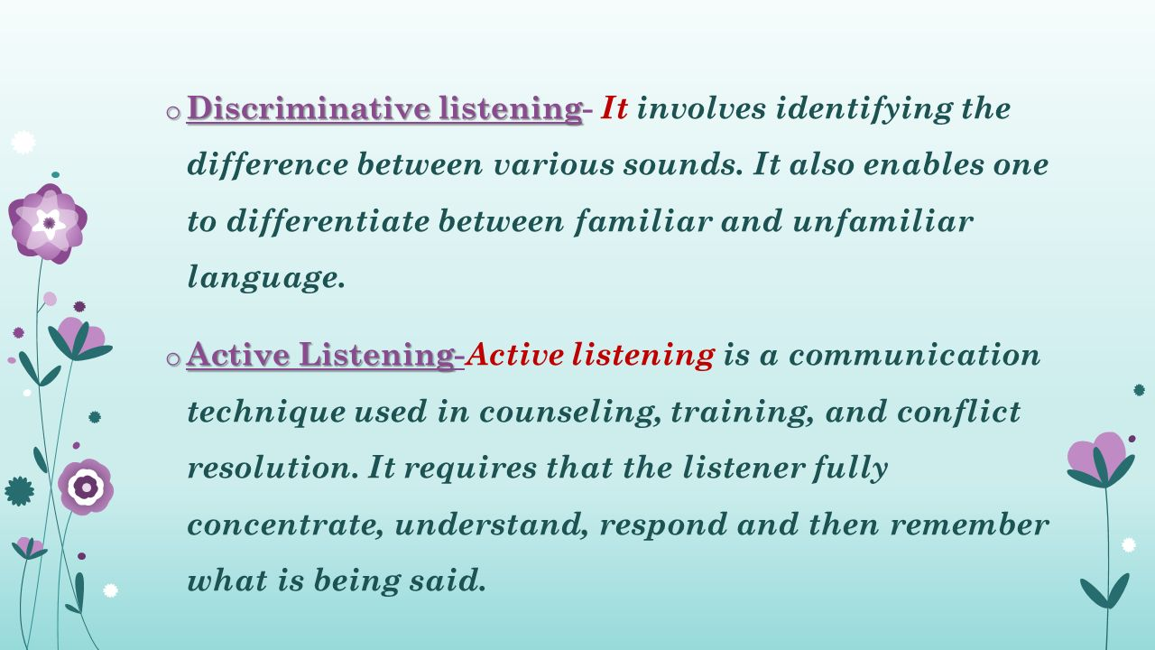 o Discriminative listening o Discriminative listening- It involves identifying the difference between various sounds.