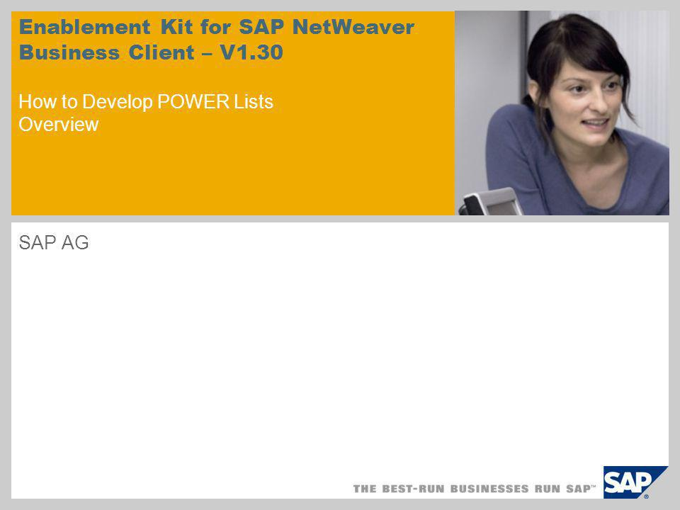 SAP AG Enablement Kit for SAP NetWeaver Business Client – V1.30 How to Develop POWER Lists Overview