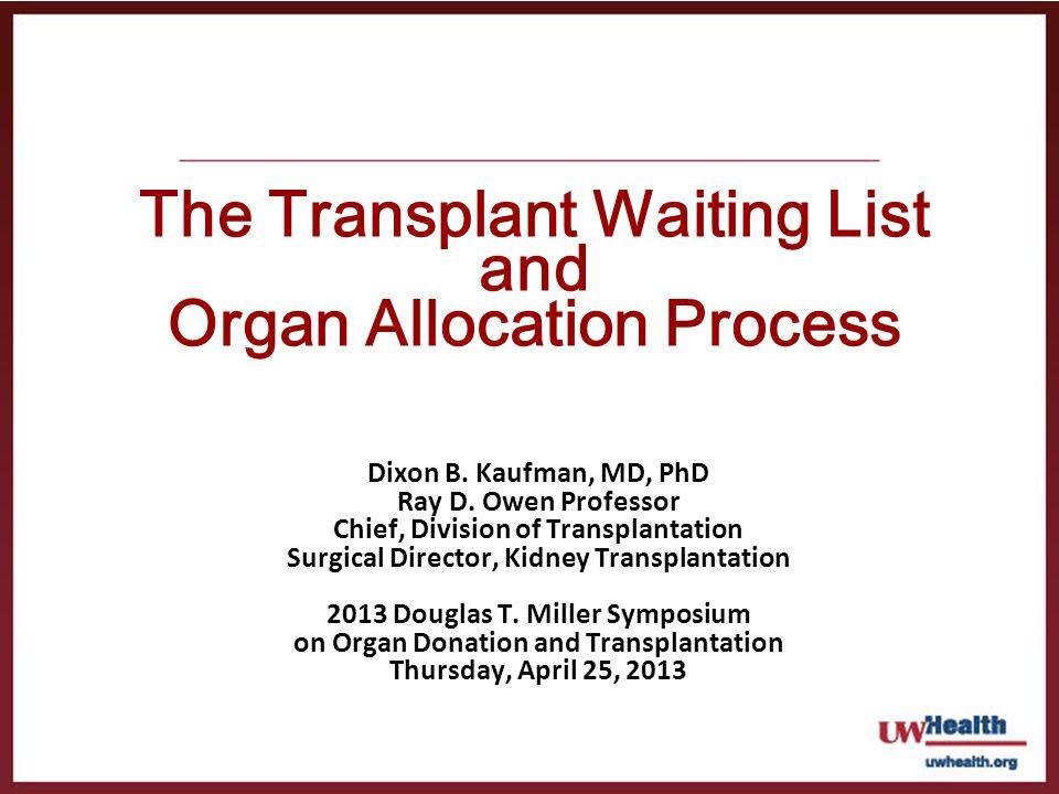 Dixon B. Kaufman, MD, PhD Ray D. Owen Professor Chief, Division of Transplantation Surgical Director, Kidney Transplantation 2013 Douglas T. Miller Sy
