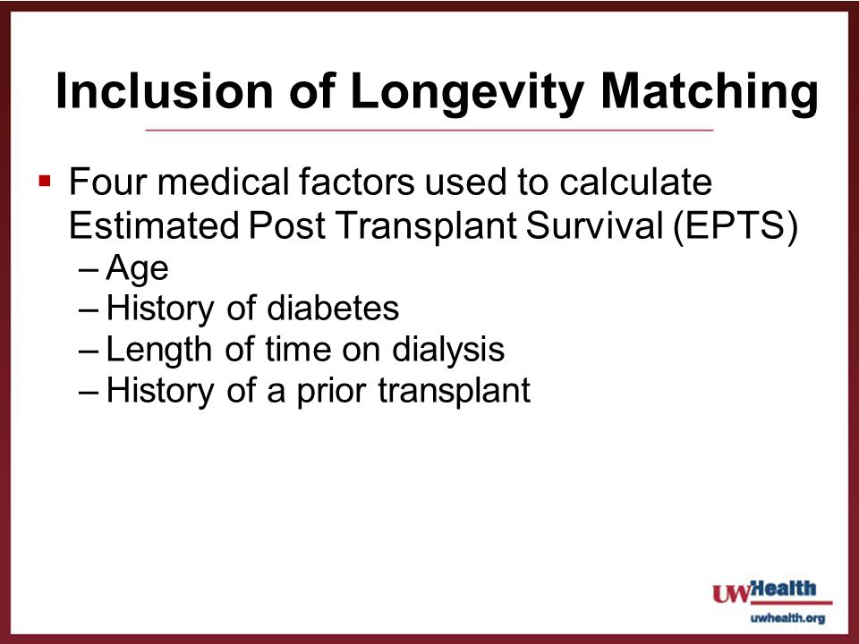 Four medical factors used to calculate Estimated Post Transplant Survival (EPTS) –Age –History of diabetes –Length of time on dialysis –History of a p