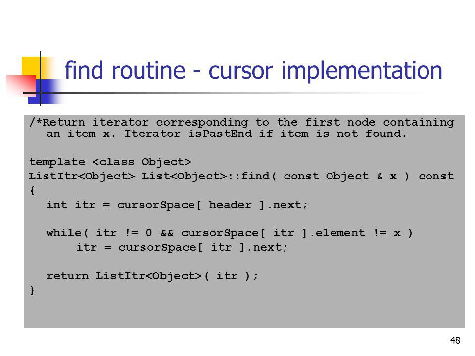 48 find routine - cursor implementation /*Return iterator corresponding to the first node containing an item x. Iterator isPastEnd if item is not foun
