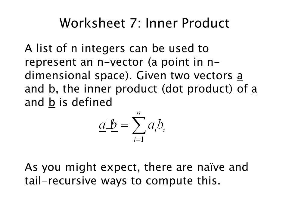 Worksheet 7: Inner Product A list of n integers can be used to represent an n-vector (a point in n- dimensional space).