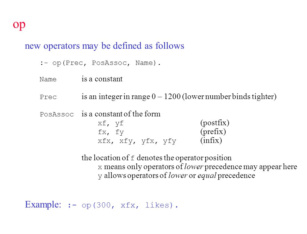 Operator example %% likes.pro likes(dave, cubs).likes(kelly, and(java, and(scheme,prolog))).