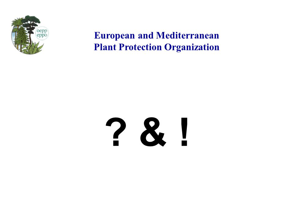 ? & ! European and Mediterranean Plant Protection Organization