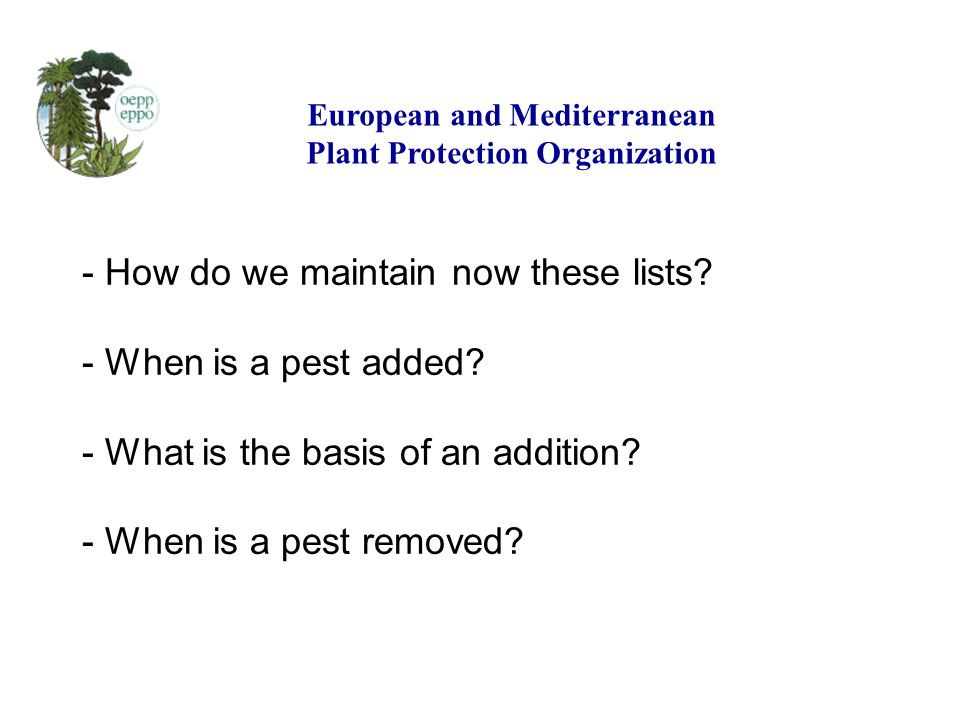 - How do we maintain now these lists.- When is a pest added.