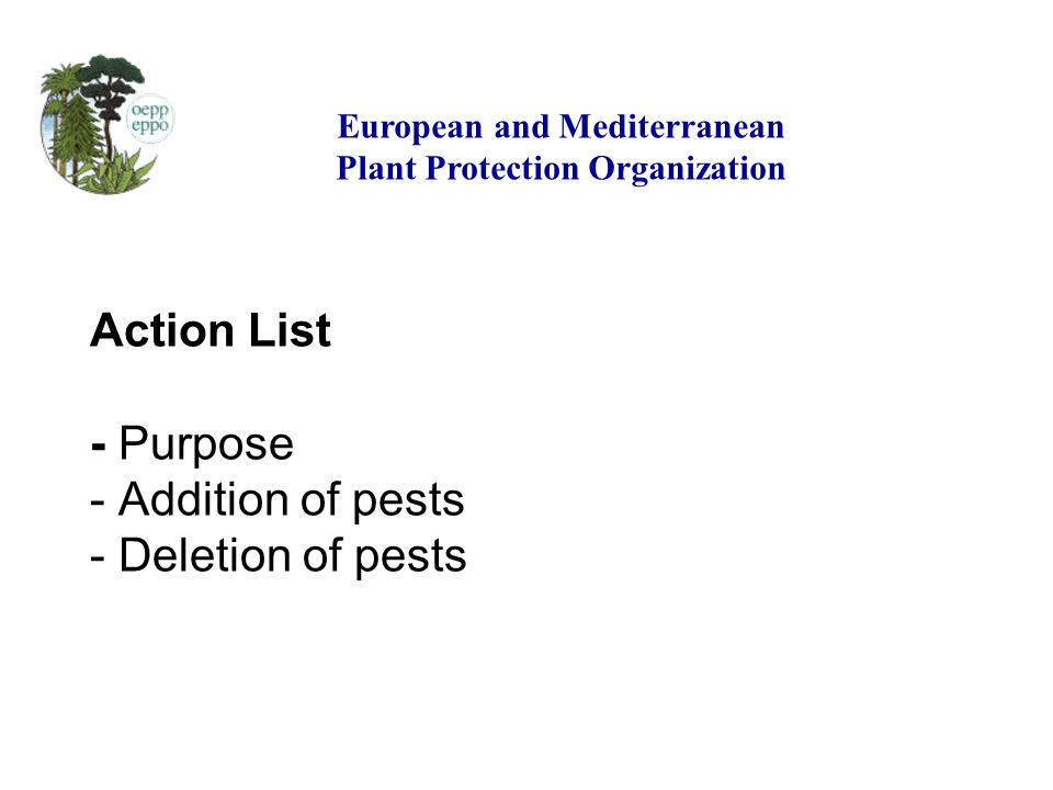 Action List - Purpose - Addition of pests - Deletion of pests European and Mediterranean Plant Protection Organization