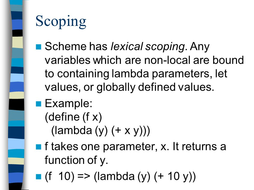 Scoping Scheme has lexical scoping.