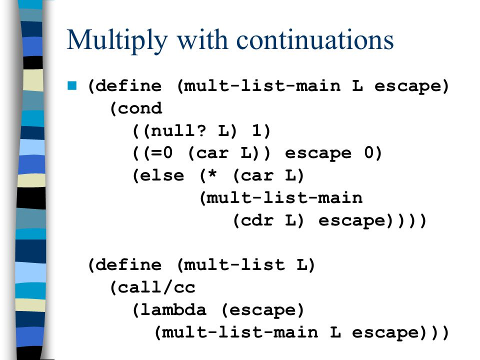 Multiply with continuations (define (mult-list-main L escape) (cond ((null.