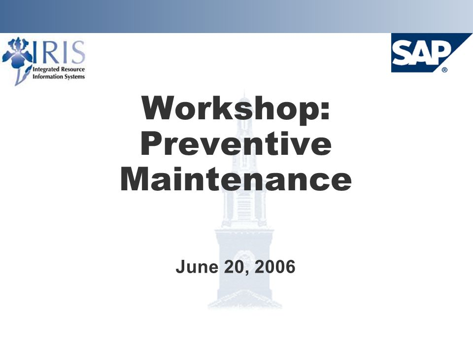 Workshop: Preventive Maintenance June 20, 2006