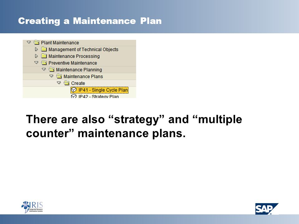 Creating a Maintenance Plan There are also strategy and multiple counter maintenance plans.