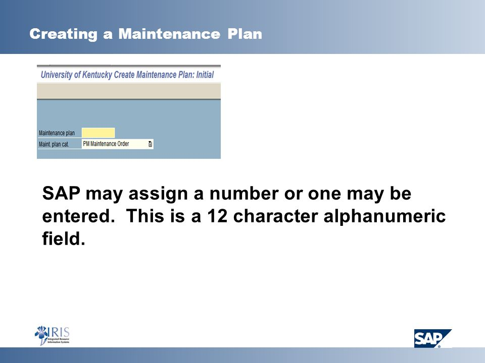 Creating a Maintenance Plan SAP may assign a number or one may be entered.