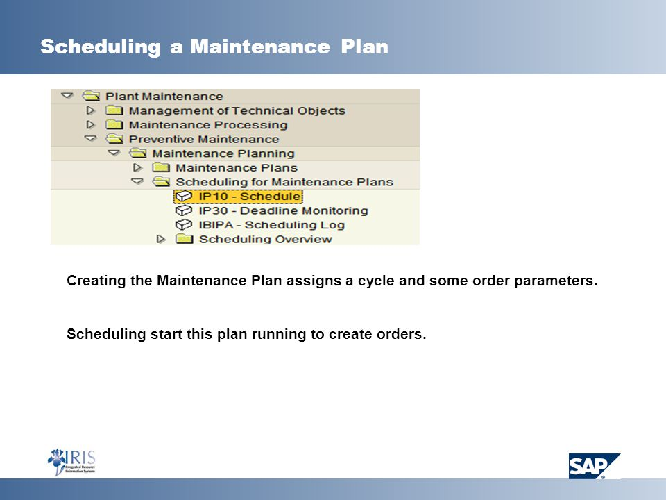Scheduling a Maintenance Plan Creating the Maintenance Plan assigns a cycle and some order parameters.