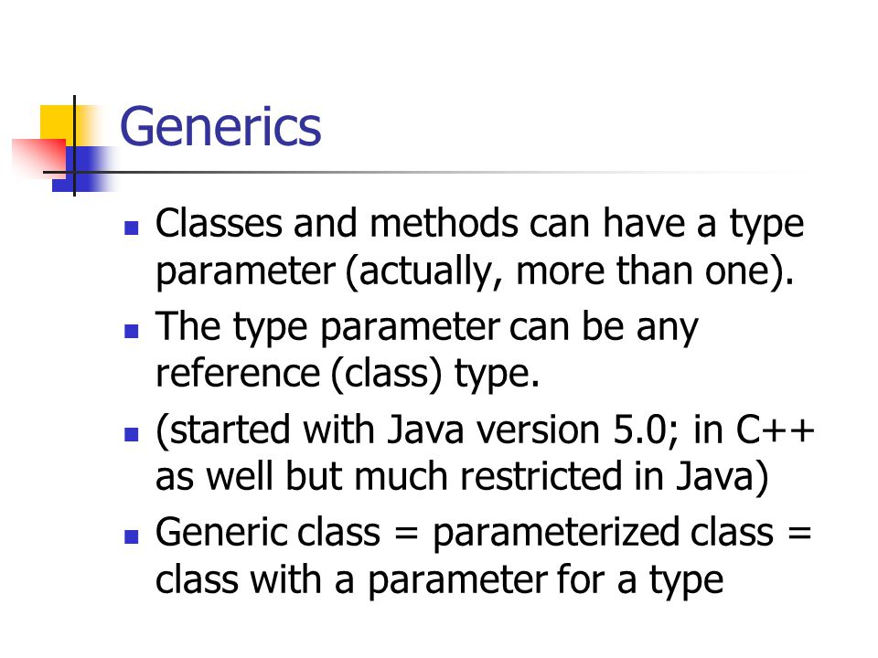 Classes and methods can have a type parameter (actually, more than one). The type parameter can be any reference (class) type. (started with Java vers